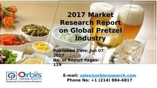 2017 Market Research Report on Global Pretzel Industry.pptx