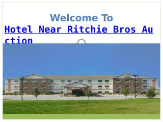 Hotel Near Ritchie Bros Auction.pptx