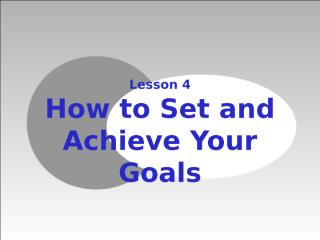 Lesson 4_ Goal Setting_ How to Set and Achieve Goals in Life.ppt